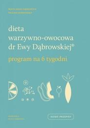 okładka Dieta warzywno-owocowa dr Ewy Dąbrowskiej Program na 6 tygodni, Książka | Paulina Borkowska, Beata Anna Dąbrowska