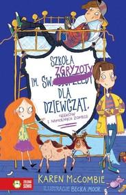 okładka Szkoła im. św. Zgryzoty dla dziewcząt, geeków i namolnych zombie, Książka | McCombie Karen