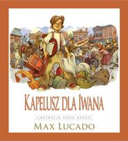 okładka Kapelusz dla Iwana, Książka   Max Lucado