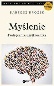 okładka Myślenie Podręcznik użytkownika, Książka | Bartosz Brożek