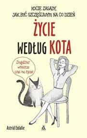 okładka Życie według kota Kocie zasady jak być szczęśliwym na co dzień, Książka   Eulalie Astrid