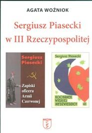 okładka Sergiusz Piasecki w III Rzeczypospolitej, Książka | Woźniok Agata