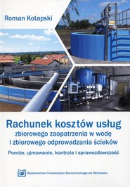 okładka Rachunek kosztów usług zbiorowego zaopatrzenia w wodę i zbiorowego odprowadzania ścieków Pomiar, ujmowanie, kontrola i sprawozdawczość, Książka | Roman Kotapski