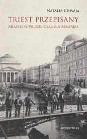 okładka Triest przepisany Miasto w prozie Claudia Magrisa, Książka | Chwaja Natalia