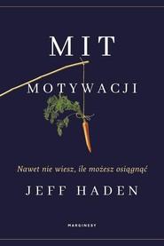 okładka Mit motywacji Nawet nie wiesz, ile możesz osiągnąć, Książka | Haden Jeff