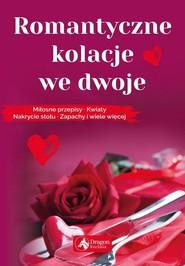 okładka Romantyczne kolacje we dwoje Miłosne przepisy kwiaty nakrycie stołu zapachy i wiele więcej, Książka | Iwona  Czarkowska