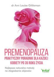 okładka Premenopauza praktyczny poradnik dla każdej kobiety po 35 roku życia, Książka | Ann Louise  Gittleman