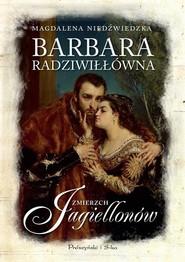 okładka Barbara Radziwiłłówna Zmierzch Jagiellonów, Książka | Magdalena Niedźwiedzka