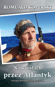 okładka Na wiosłach przez Atlantyk Ocean Niespokojny, część II, Książka | Koperski Romuald