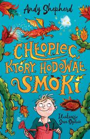 okładka Chłopiec, który hodował smoki, Książka | Sheperd Andy