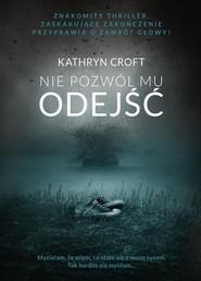 okładka Nie pozwól mu odejść, Książka | Kathryn Croft