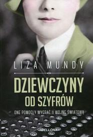 okładka Dziewczyny od szyfrów One pomogły wygrać II wojnę światową, Książka | Mundy Liza