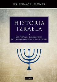 okładka Historia Izraela Od niewoli babilońskiej do upadku powstania Bar-Kochby, Książka   Jelonek Tomasz
