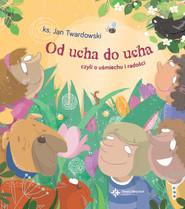 okładka Od ucha do ucha, czyli o uśmiechu i radości, Książka | Jan Twardowski