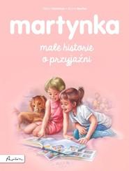 okładka Martynka. Małe historie o przyjaźni, Książka | Gilbert Delahaye