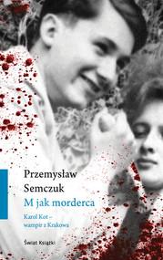 okładka M jak morderca Karol Kot - wampir z Krakowa, Książka | Przemysław Semczuk