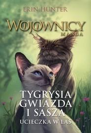 okładka Wojownicy Manga Tygrysia Gwiazda i Sasza. Ucieczka w las, Książka | Erin Hunter