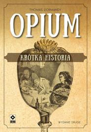 okładka Opium Krótka historia, Książka | Thomas Dormandy