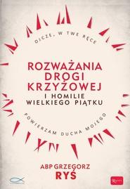 okładka Rozważania Drogi Krzyżowej i Homilie Wielkiego Piątku, Książka | Grzegorz Ryś
