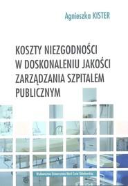 okładka Koszty niezgodności w doskonaleniu jakości zarządzania szpitalem publicznym, Książka | Kister Agnieszka