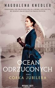 okładka Ocean odrzuconych. Tom 1 Córka jubilera, Książka | Magdalena  Knedler