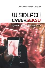 okładka W sidłach cyberseksu Zjawisko. Pomoc duszpasterska, Książka | Baran Konrad