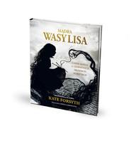 okładka Mądra Wasylisa i inne baśnie o odważnych młodych kobietach, Książka   Forsyth Kate