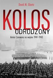 okładka Kolos odrodzony Armia Czerwona na wojnie, 1941-1943, Książka | David M. Glantz