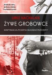 okładka Żywe grobowce Kontynuacja życiorysu własnego przestępcy, Książka | Nachalnik Urke