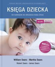 okładka Księga Dziecka. Od narodzin do drugiego roku życia, Książka | William Sears, Martha Sears, Robert Sears, James Sears
