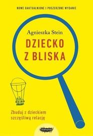 okładka Dziecko z bliska Zbuduj z dzieckiem szczęśliwą relację, Książka | Agnieszka Stein