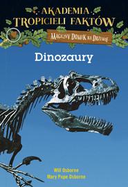 okładka Akademia Tropicieli Faktów Dinozaury, Książka   Will Osborne, Pope Osborne Mary