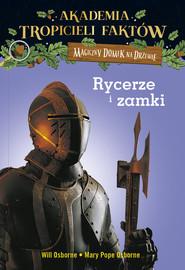 okładka Akademia Tropicieli Faktów Rycerze i zamki, Książka   Will Osborne, Pope Osborne Mary