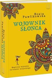 okładka Wojownik słońca, Książka | Beata Pawlikowska