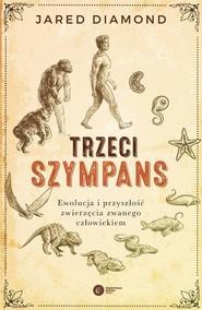 okładka Trzeci szympans Ewolucja i przyszłość zwierzęcia zwanego człowiekiem, Książka   Diamond Jared