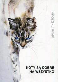 okładka Koty są dobre na wszystko, Książka   franciszek J. Klimek