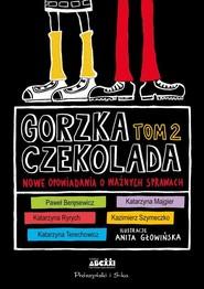 okładka Gorzka czekolada Tom 2 Nowe opowiadania o ważnych sprawach, Książka  