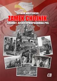 okładka Zamek Chojnik Skarby, afery i propaganda PRL, Książka | Szymon Wrzesiński
