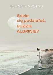 okładka Gdzie się podziałeś, Buzzie Adlrinie?, Książka   Harstad Johan