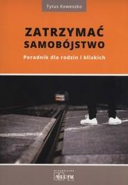 okładka Zatrzymać samobójstwo Poradnik dla rodzin i bliskich, Książka   Koweszko Tytus
