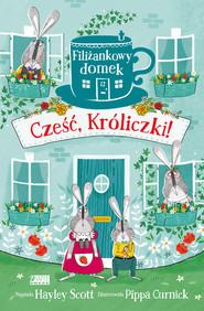 okładka Filiżankowy domek Cześć Króliczki!, Książka   Hayley Scott
