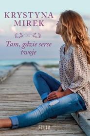 okładka Tam, gdzie serce twoje, Książka | Krystyna Mirek