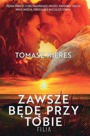okładka Zawsze będę przy tobie, Książka | Tomasz Kieres