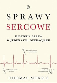 okładka Sprawy sercowe Historia serca w jedenastu operacjach, Książka | Morris Thomas