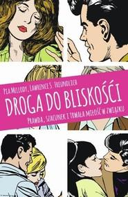 okładka Droga do bliskości Prawda, szacunek i trwała miłość w związku, Książka | Pia Mellody, Lawrence S. Freundlich