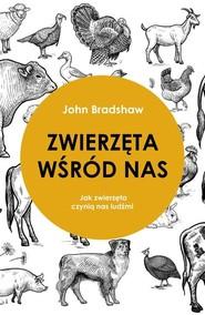 okładka Zwierzęta wśród nas Jak zwierzęta czynią nas ludźmi, Książka | John Bradshaw