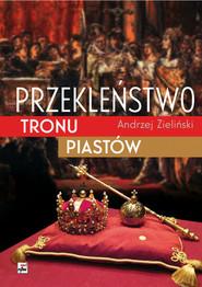 okładka Przekleństwo tronu Piastów, Książka | Andrzej Zieliński