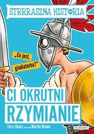 okładka Strrraszna historia Ci okrutni Rzymianie, Książka | Deary Terry