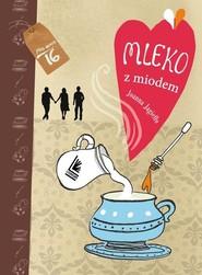 okładka Mleko z miodem, Książka | Joanna Jagiełło