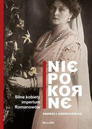 okładka Niepokorne Silne kobiety imperium Romanowów, Książka   Andrzej Andrusiewicz